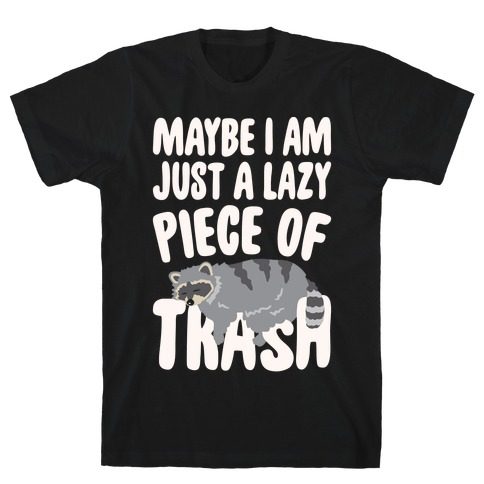 Maybe I Am Just A Lazy Piece of Trash Raccoon White Print T-Shirt