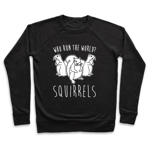 Who Run The World Squirrels Parody White Print Pullover