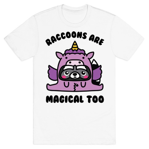 Raccoons Are Magical Too T-Shirt