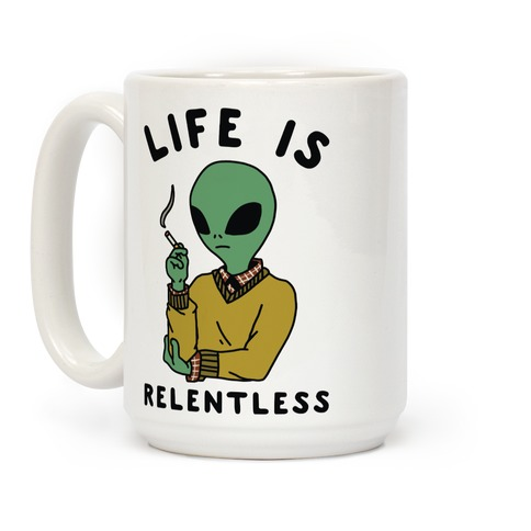 Life is Relentless Smoking Alien Coffee Mug