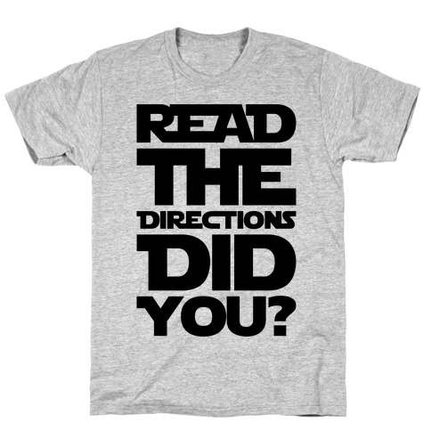 Read The Directions Did You Parody T-Shirt
