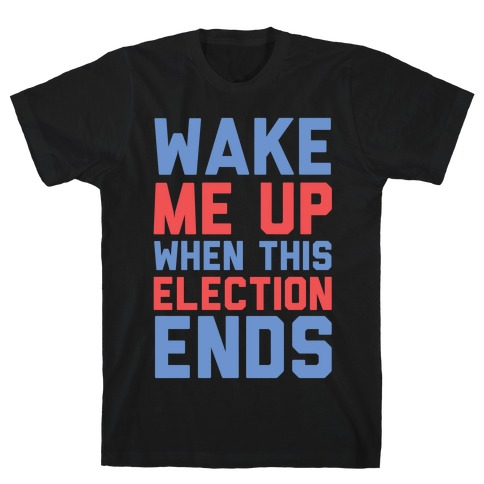 Wake Me Up When This Election Ends Mens T-Shirt