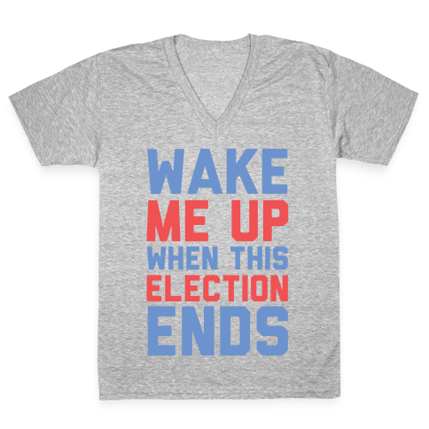 Wake Me Up When This Election Ends V-Neck Tee Shirt