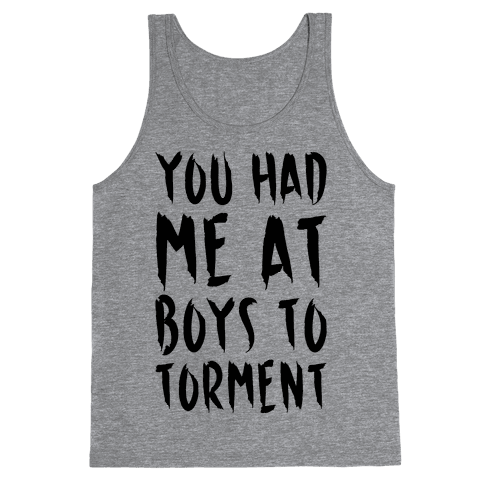 You Had Me At Boys To Torment Parody Tank Top