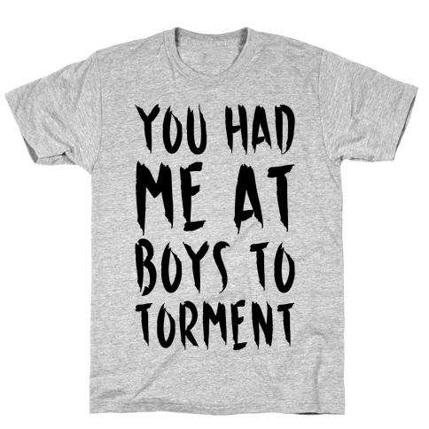 You Had Me At Boys To Torment Parody T-Shirt