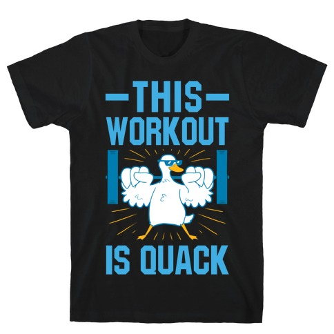 This Workout Is Quack T-Shirt