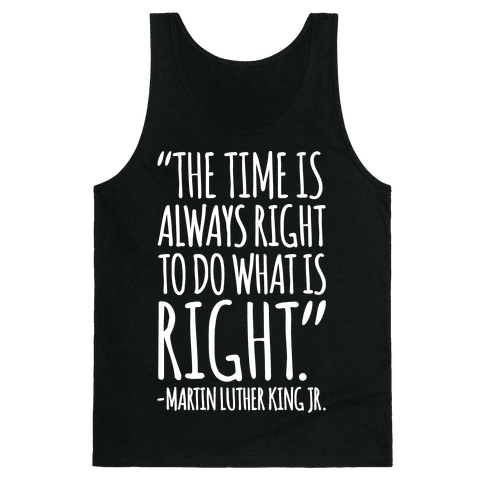 The Time Is Always Right To Do What Is Right MLK Jr. Quote White Print Tank Top