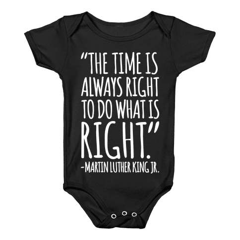The Time Is Always Right To Do What Is Right MLK Jr. Quote White Print Baby Onesy