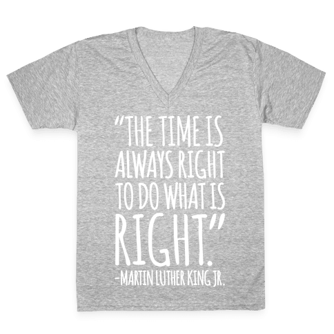 The Time Is Always Right To Do What Is Right MLK Jr. Quote White Print V-Neck Tee Shirt