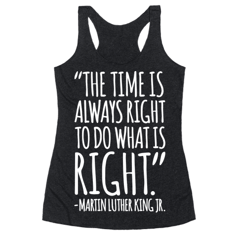 The Time Is Always Right To Do What Is Right MLK Jr. Quote White Print Racerback Tank Top