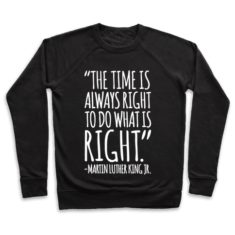 The Time Is Always Right To Do What Is Right MLK Jr. Quote White Print Pullover