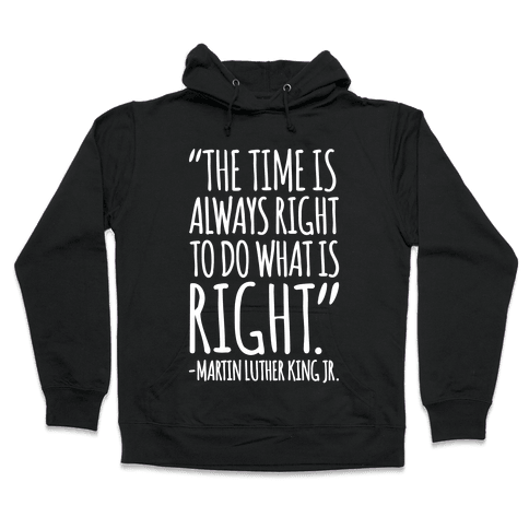 The Time Is Always Right To Do What Is Right MLK Jr. Quote White Print Hooded Sweatshirt