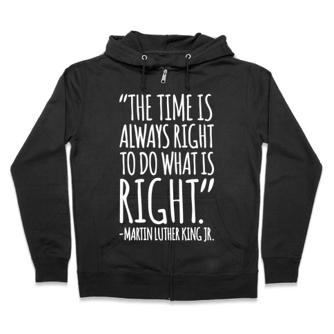 The Time Is Always Right To Do What Is Right MLK Jr. Quote White Print Zip Hoodie