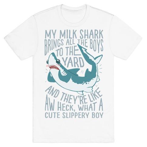 My Milk Shark Brings All The Boy's To The Yard T-Shirt