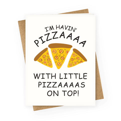I'm Having Pizzaaaa With Little Pizzaaaas On Top Trump Greeting Card