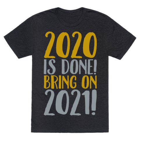 2020 Is Done Bring On 2021 White Print T-Shirt