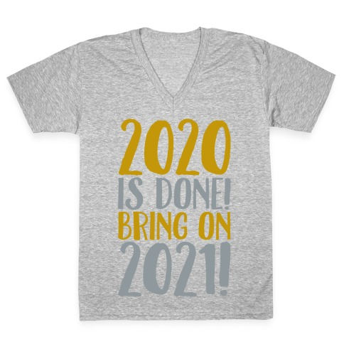 2020 Is Done Bring On 2021 White Print V-Neck Tee Shirt