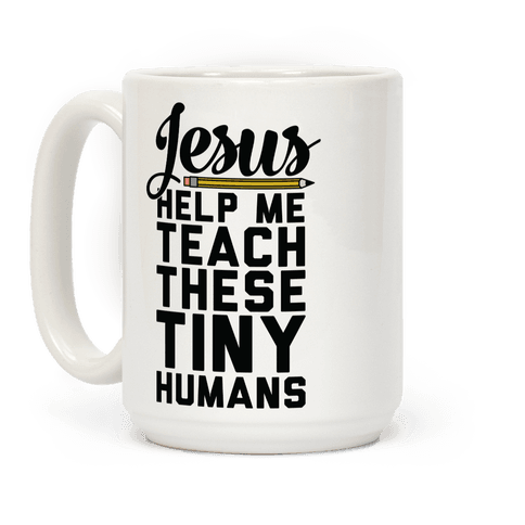 Jesus Help Me Teach These Tiny Humans Coffee Mug