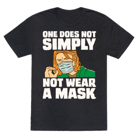 One Does Not Simply Not Wear A Mask Parody White Print T-Shirt