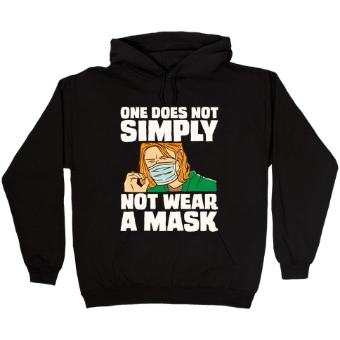 One Does Not Simply Not Wear A Mask Parody White Print Hooded Sweatshirt