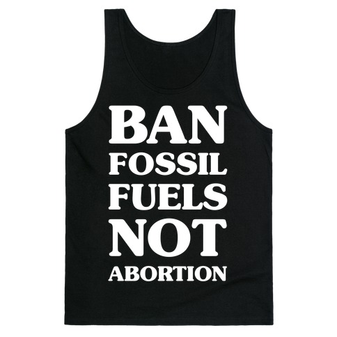 Ban Fossil Fuels Not Abortions Tank Top