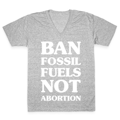 Ban Fossil Fuels Not Abortions V-Neck Tee Shirt