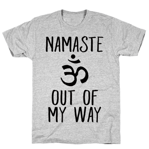 Namaste Out Of My Way Mens T-Shirt