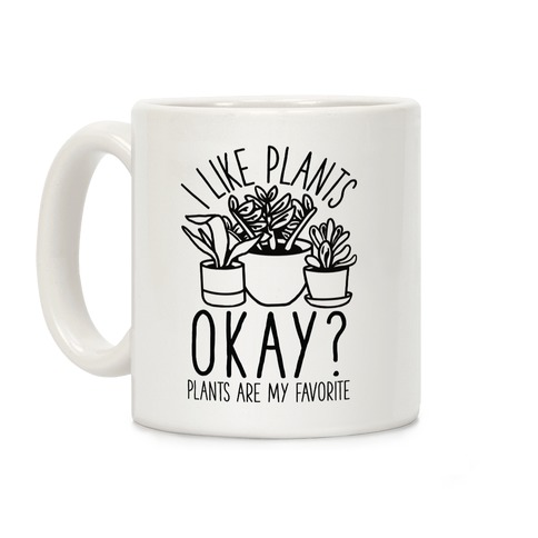 I Like Plants Okay Plants Are My Favorite Coffee Mug
