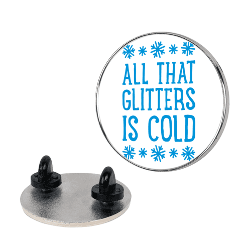 All That Glitters Is Cold pin