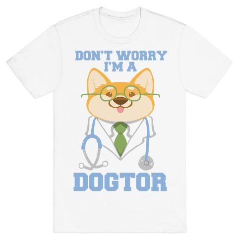 Don't worry, I'm a dogtor! T-Shirt