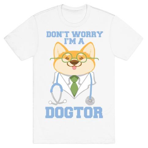 Don't worry, I'm a dogtor! T-Shirt