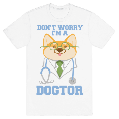 Don't worry, I'm a dogtor!  Mens T-Shirt