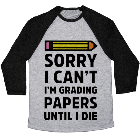 Sorry I Can't I'm Grading Papers Until I Die Baseball Tee