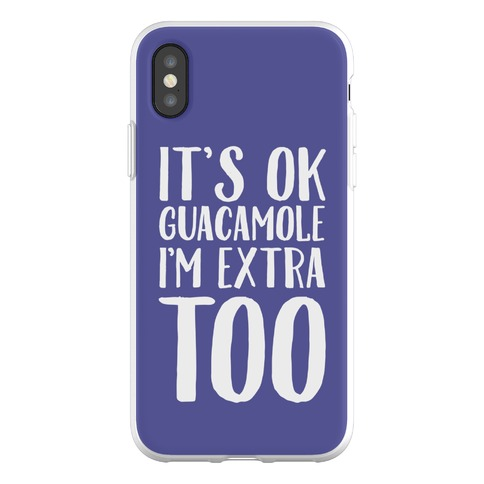 It's Okay Guacamole I'm Extra Too Phone Flexi-Case
