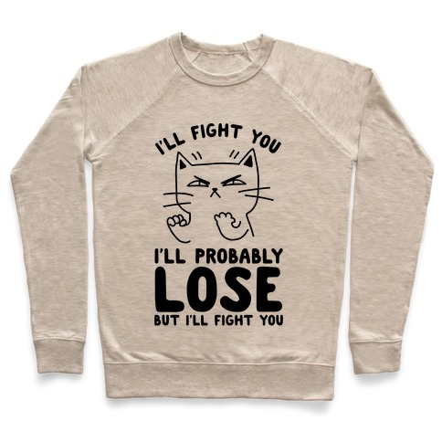 I'll Fight You. I'll Probably Lose, But I'll Fight You Pullover