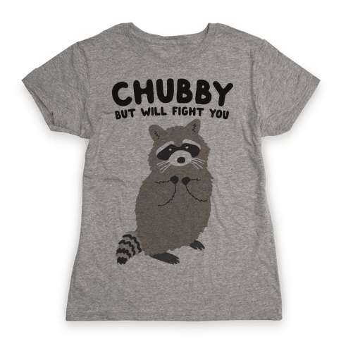 Chubby But I Will Fight You Raccoon Womens T-Shirt