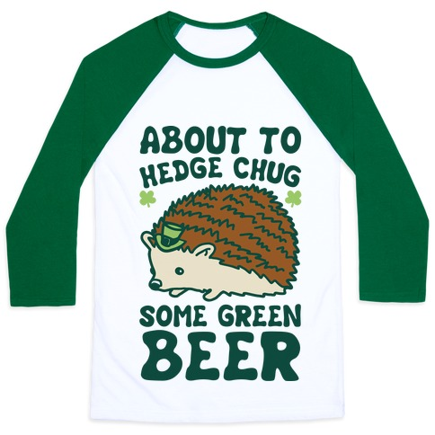 About To Hedge Chug Some Green Beer Hedgehog St. Patrick's Day Parody Baseball Tee