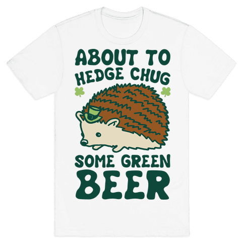 About To Hedge Chug Some Green Beer Hedgehog St. Patrick's Day Parody Mens/Unisex T-Shirt