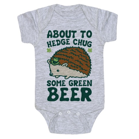 About To Hedge Chug Some Green Beer Hedgehog St. Patrick's Day Parody Baby Onesy