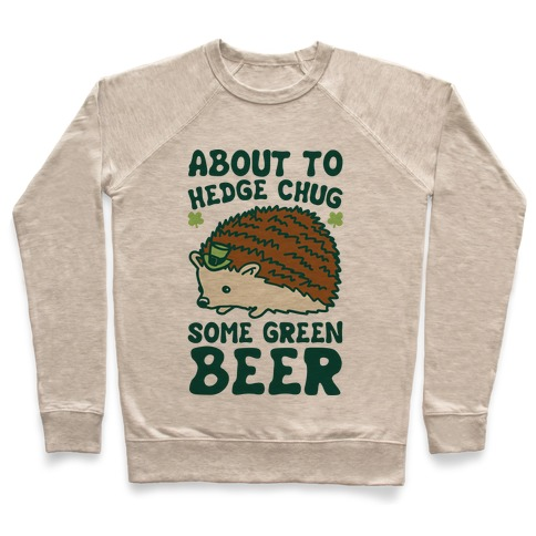 About To Hedge Chug Some Green Beer Hedgehog St. Patrick's Day Parody Pullover