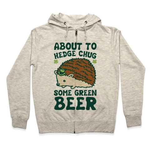 About To Hedge Chug Some Green Beer Hedgehog St. Patrick's Day Parody Zip Hoodie
