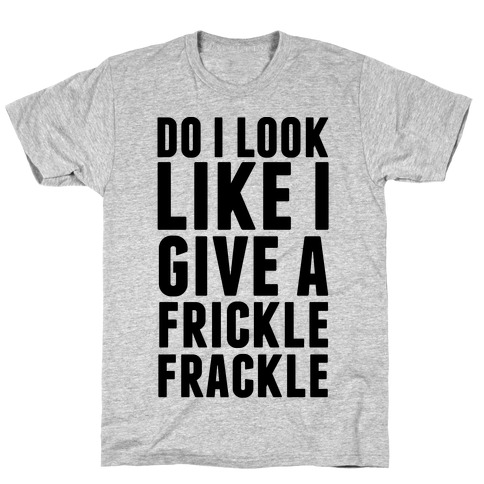 Do I Look Like I Give A Frickle Frackle Mens T-Shirt