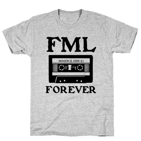 FML Forever Mens T-Shirt