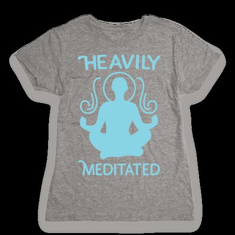 Heavily Meditated Womens T-Shirt