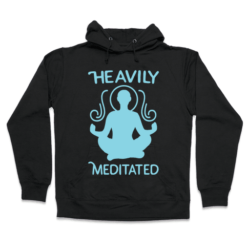 Heavily Meditated Hooded Sweatshirt
