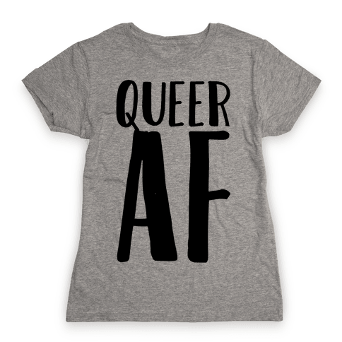 Queer AF Womens T-Shirt