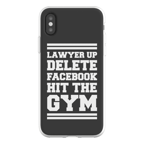 Lawyer Up Delete Facebook Hit The Gym Phone Flexi-Case