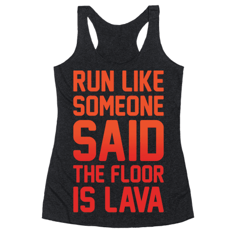 Run Like Someone Said The Floor Is Lava White Print Racerback Tank Top
