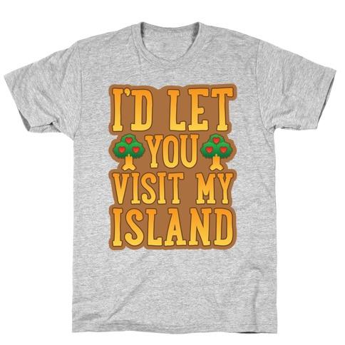 I'd Let You Visit My Island T-Shirt