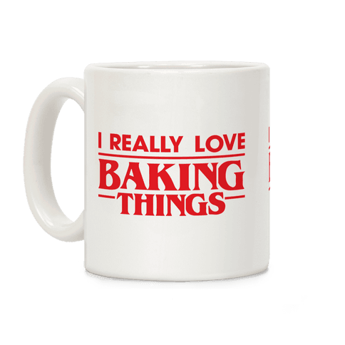 I Really Love Baking Things Parody Coffee Mug